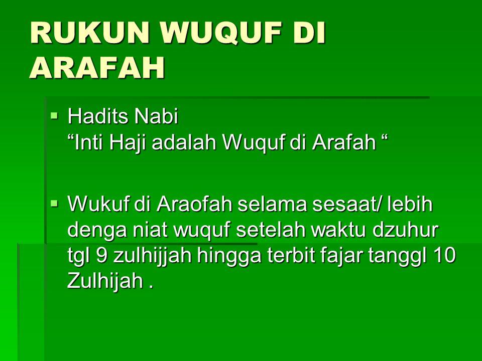 "RUKUN WUQUF DI ARAFAH  Hadits Nabi ""Inti Haji adalah Wuquf di Arafah ""  Wukuf di Araofah selama sesaat/ lebih denga niat wuquf setelah waktu dzuhur"