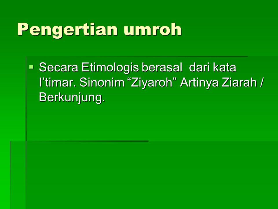 """Pengertian umroh  Secara Etimologis berasal dari kata I'timar. Sinonim """"Ziyaroh"""" Artinya Ziarah / Berkunjung."""