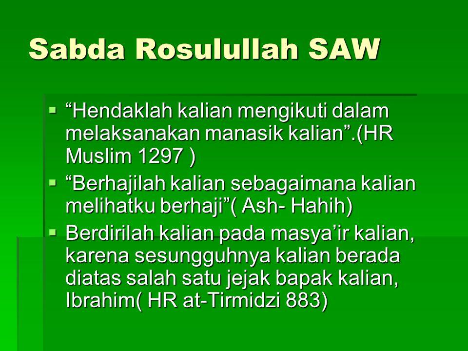 """Sabda Rosulullah SAW  """"Hendaklah kalian mengikuti dalam melaksanakan manasik kalian"""".(HR Muslim 1297 )  """"Berhajilah kalian sebagaimana kalian meliha"""
