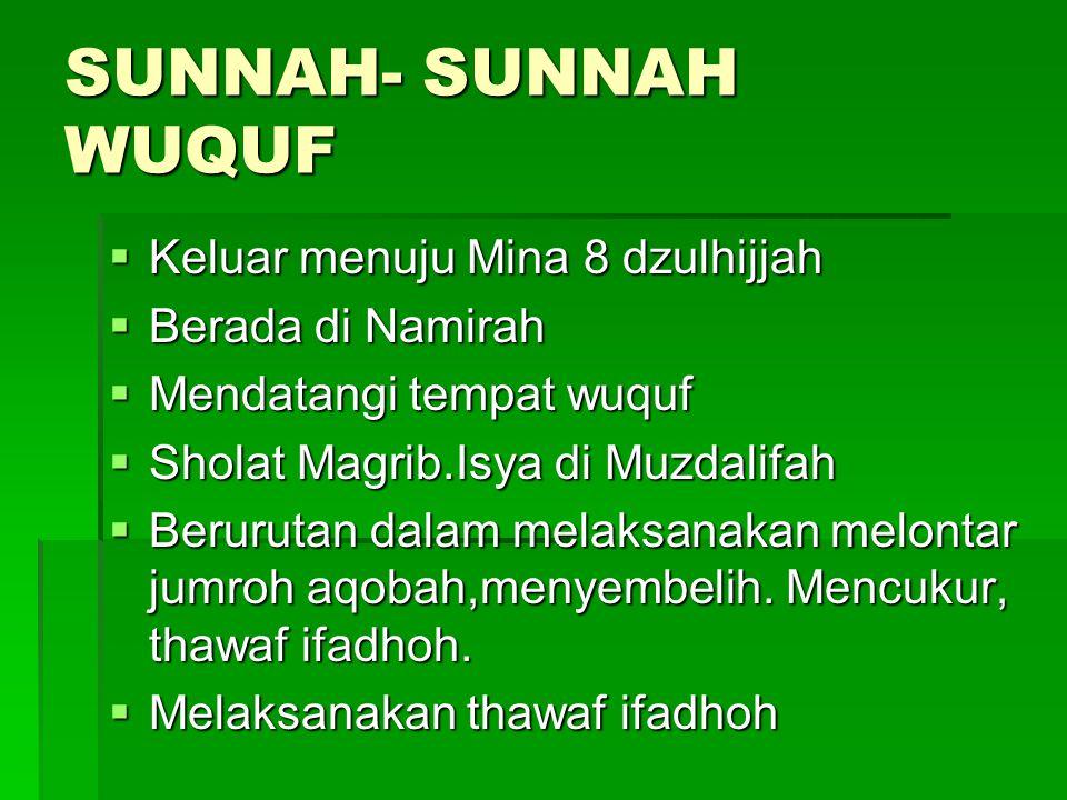 SUNNAH- SUNNAH WUQUF  Keluar menuju Mina 8 dzulhijjah  Berada di Namirah  Mendatangi tempat wuquf  Sholat Magrib.Isya di Muzdalifah  Berurutan da