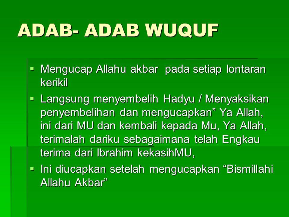 """ADAB- ADAB WUQUF  Mengucap Allahu akbar pada setiap lontaran kerikil  Langsung menyembelih Hadyu / Menyaksikan penyembelihan dan mengucapkan"""" Ya All"""