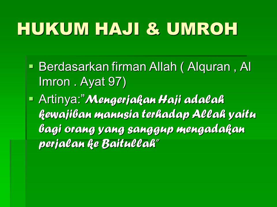 """HUKUM HAJI & UMROH  Berdasarkan firman Allah ( Alquran, Al Imron. Ayat 97)  Artinya:"""" Mengerjakan Haji adalah kewajiban manusia terhadap Allah yaitu"""