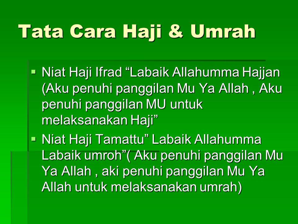 "Tata Cara Haji & Umrah  Niat Haji Ifrad ""Labaik Allahumma Hajjan (Aku penuhi panggilan Mu Ya Allah, Aku penuhi panggilan MU untuk melaksanakan Haji"""