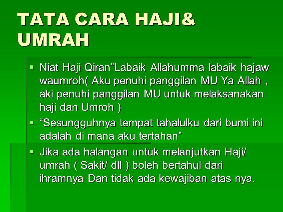 """TATA CARA HAJI& UMRAH  Niat Haji Qiran""""Labaik Allahumma labaik hajaw waumroh( Aku penuhi panggilan MU Ya Allah, aki penuhi panggilan MU untuk melaksa"""