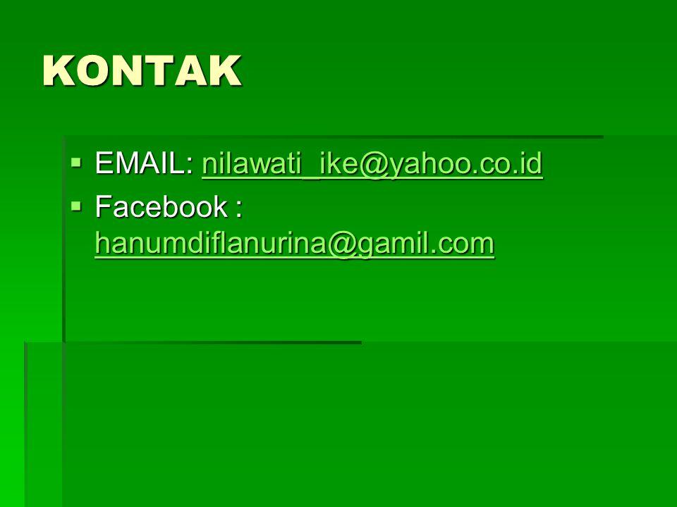 KONTAK  EMAIL: nilawati_ike@yahoo.co.id nilawati_ike@yahoo.co.id  Facebook : hanumdiflanurina@gamil.com hanumdiflanurina@gamil.com