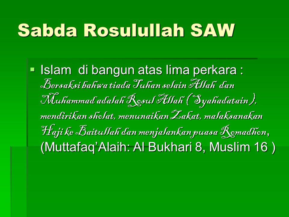 Sabda Rosulullah SAW  Islam di bangun atas lima perkara : Bersaksi bahwa tiada Tuhan selain Allah dan Muhammad adalah Rosul Allah ( Syahadatain ), me