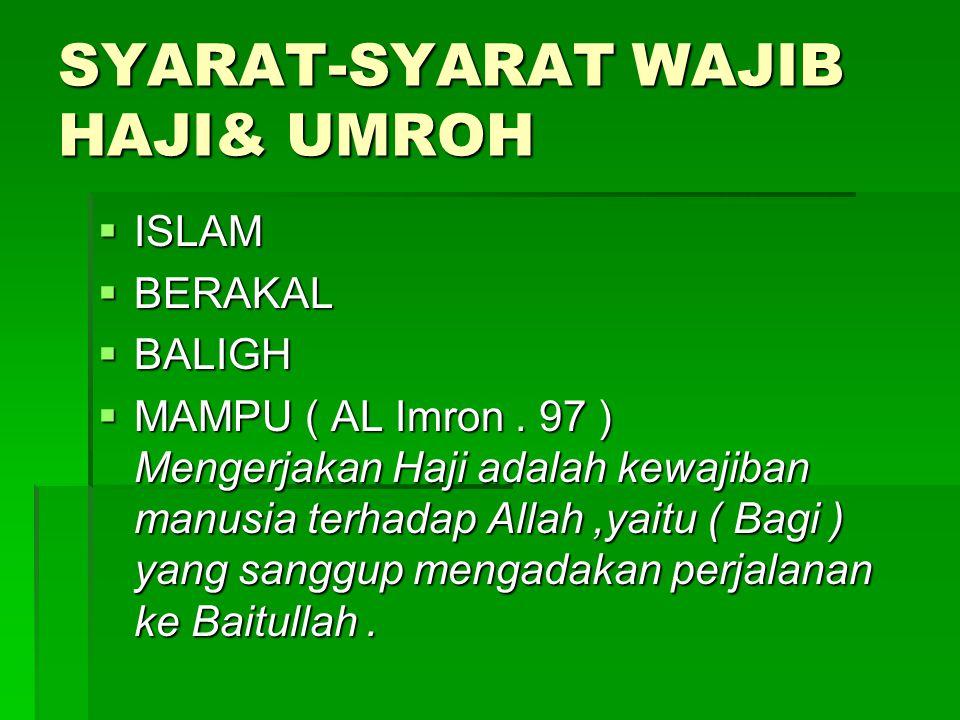 SYARAT-SYARAT WAJIB HAJI& UMROH  ISLAM  BERAKAL  BALIGH  MAMPU ( AL Imron. 97 ) Mengerjakan Haji adalah kewajiban manusia terhadap Allah,yaitu ( B