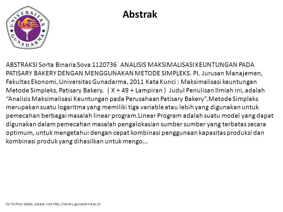 Abstrak ABSTRAKSI Sorta Binaria Sova 1120736 ANALISIS MAKSIMALISASI KEUNTUNGAN PADA PATISARY BAKERY DENGAN MENGGUNAKAN METODE SIMPLEKS.