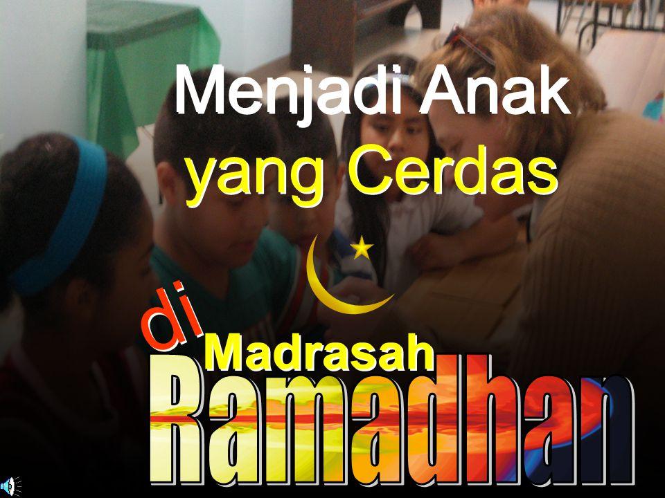 Menjadi Anak yang Cerdas Menjadi Anak yang Cerdas Madrasah Madrasah di d i