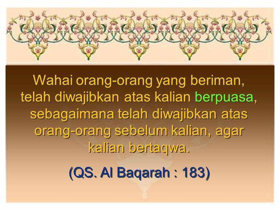 Wahai orang-orang yang beriman, telah diwajibkan atas kalian berpuasa, sebagaimana telah diwajibkan atas orang-orang sebelum kalian, agar kalian berta