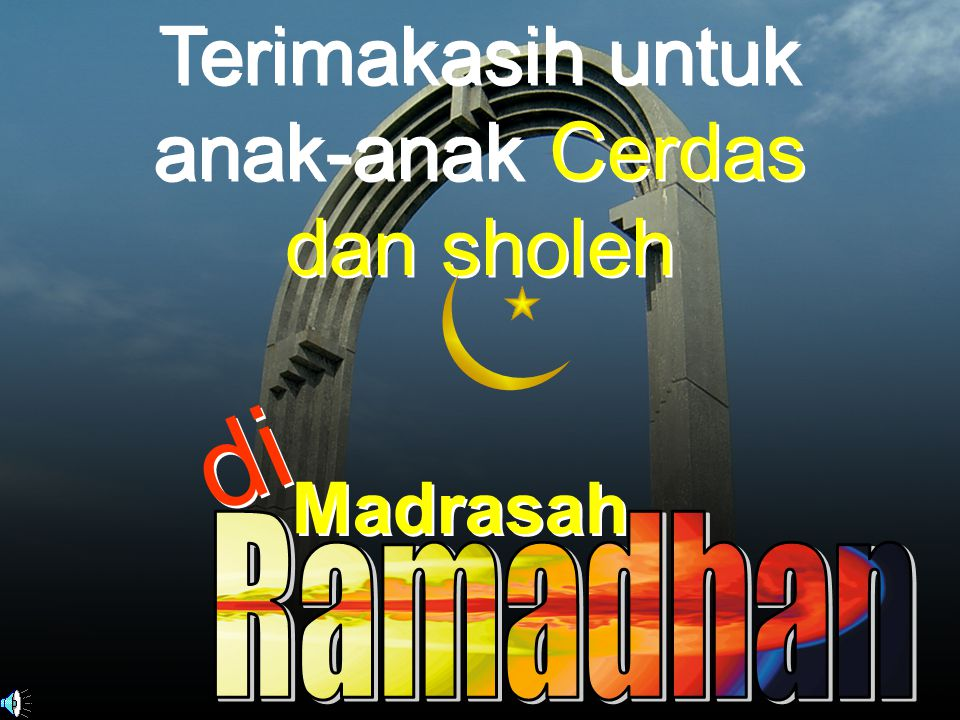 Terimakasih untuk anak-anak Cerdas dan sholeh Terimakasih untuk anak-anak Cerdas dan sholeh Madrasah Madrasah di d i