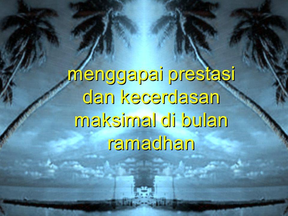 menggapai prestasi dan kecerdasan maksimal di bulan ramadhan