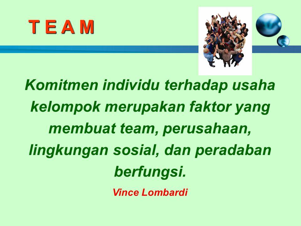 Komitmen individu terhadap usaha kelompok merupakan faktor yang membuat team, perusahaan, lingkungan sosial, dan peradaban berfungsi.