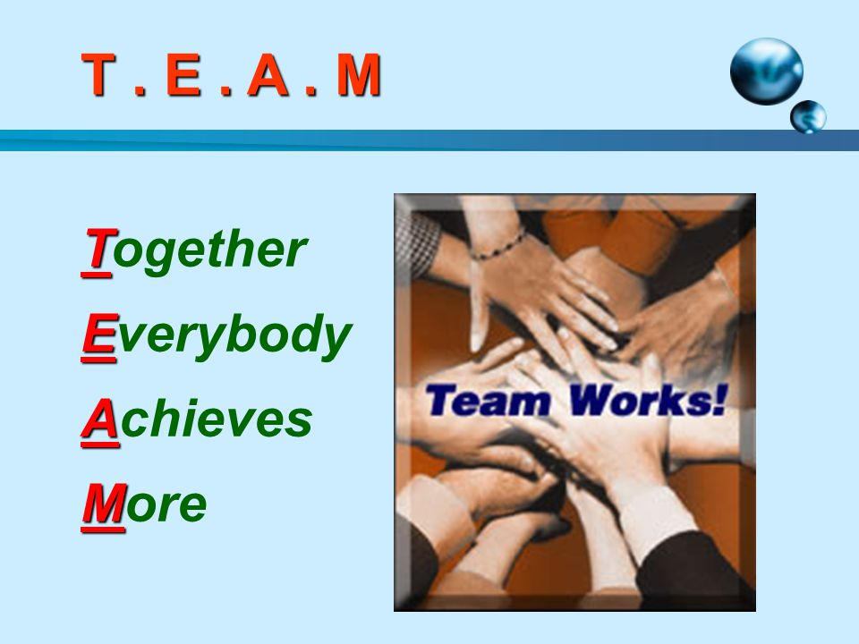 T Together E Everybody A Achieves M More T. E. A. M