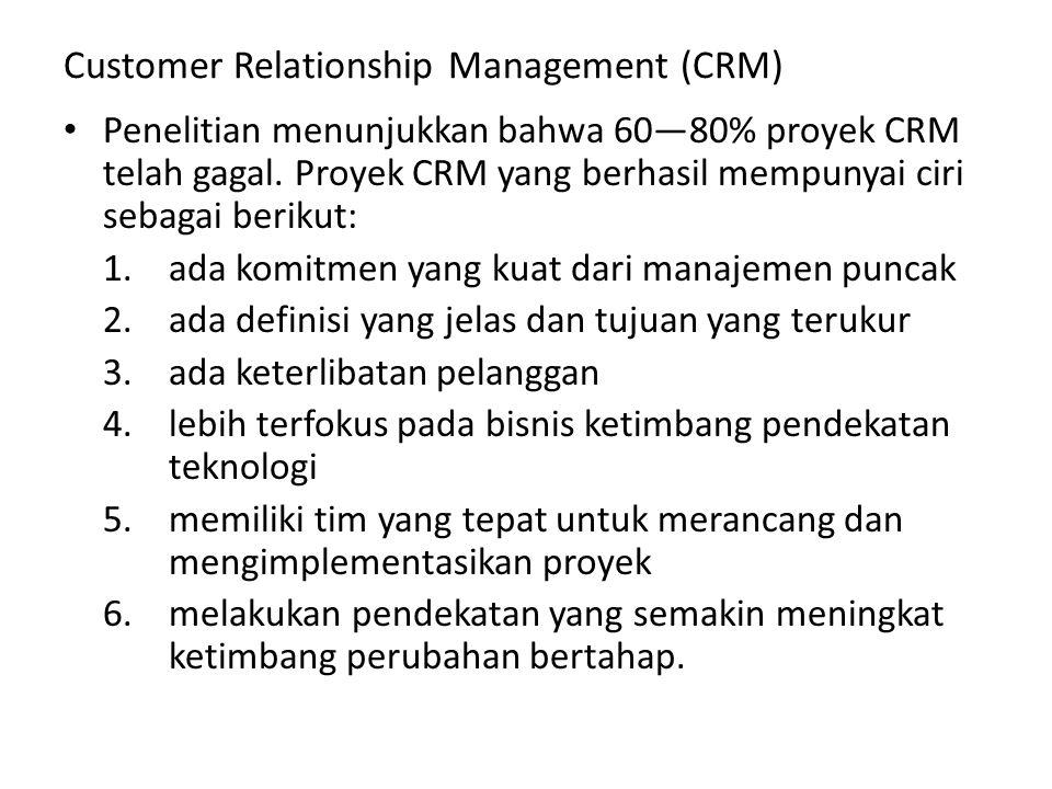 Customer Relationship Management (CRM) Penelitian menunjukkan bahwa 60—80% proyek CRM telah gagal. Proyek CRM yang berhasil mempunyai ciri sebagai ber