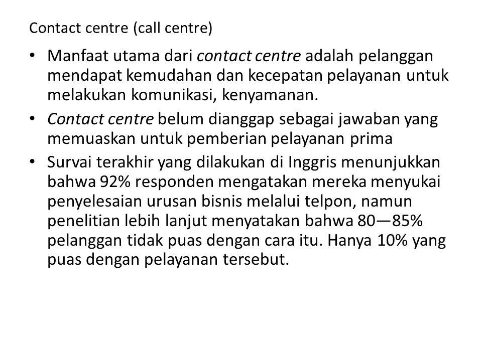 Contact centre (call centre) Manfaat utama dari contact centre adalah pelanggan mendapat kemudahan dan kecepatan pelayanan untuk melakukan komunikasi,