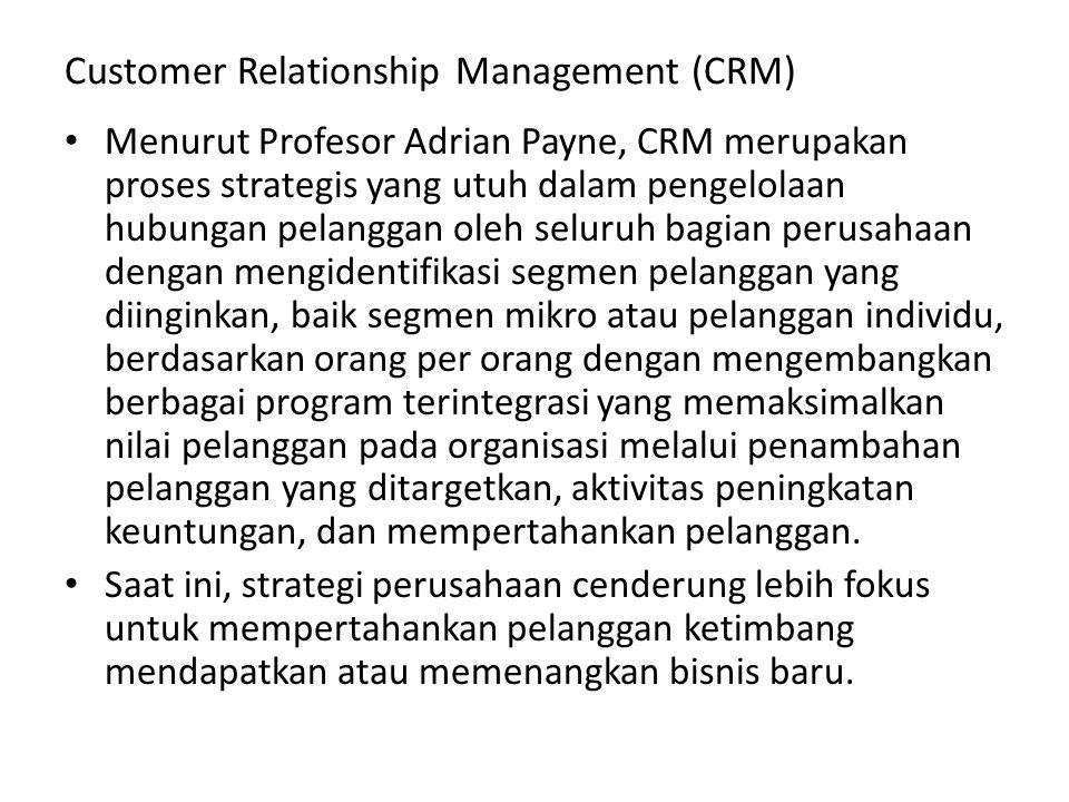 Customer Relationship Management (CRM) Menurut Profesor Adrian Payne, CRM merupakan proses strategis yang utuh dalam pengelolaan hubungan pelanggan ol