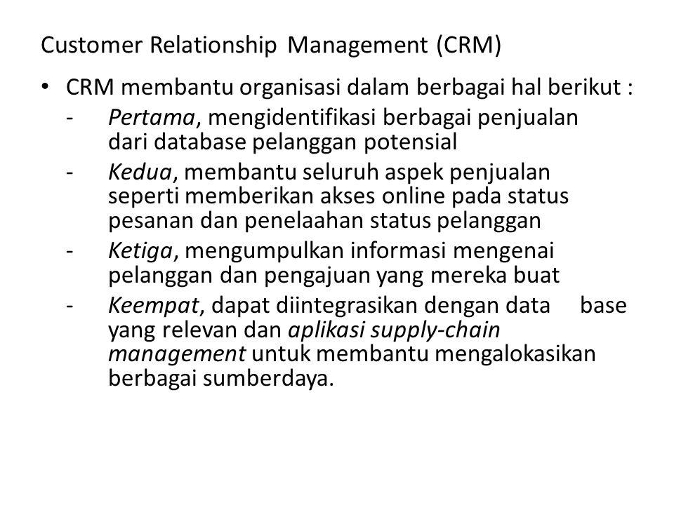 Customer Relationship Management (CRM) CRM membantu organisasi dalam berbagai hal berikut : -Pertama, mengidentifikasi berbagai penjualan dari databas