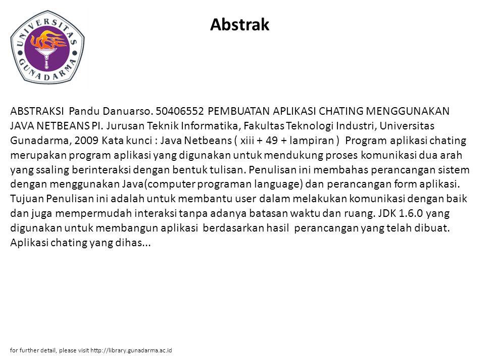 Abstrak ABSTRAKSI Pandu Danuarso.50406552 PEMBUATAN APLIKASI CHATING MENGGUNAKAN JAVA NETBEANS PI.