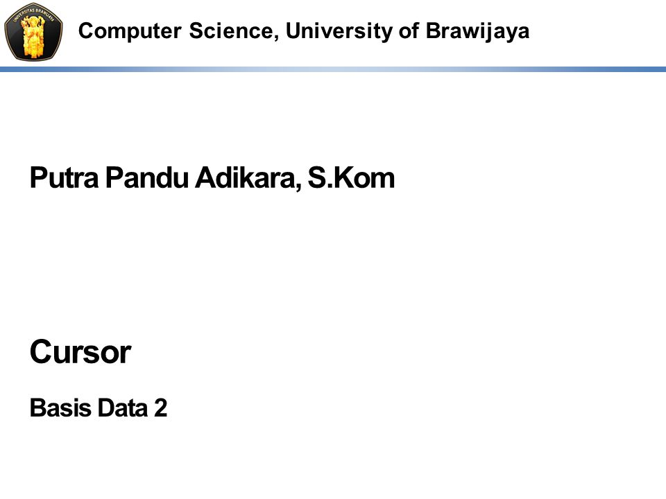 Computer Science, University of Brawijaya Putra Pandu Adikara, S.Kom Cursor Basis Data 2
