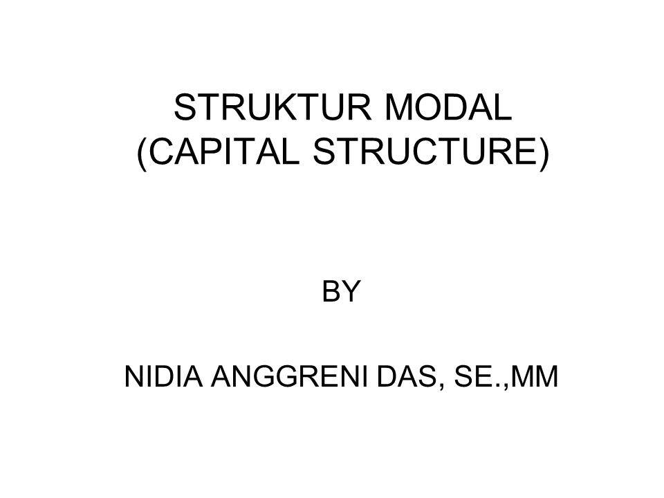 STRUKTUR MODAL (CAPITAL STRUCTURE) BY NIDIA ANGGRENI DAS, SE.,MM