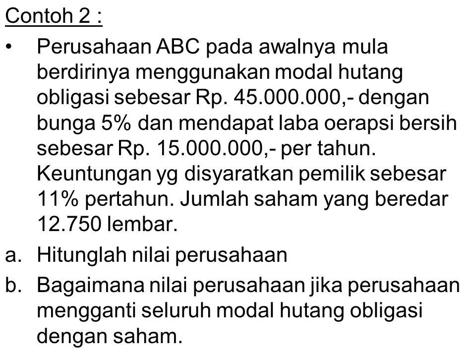 Contoh 2 : Perusahaan ABC pada awalnya mula berdirinya menggunakan modal hutang obligasi sebesar Rp. 45.000.000,- dengan bunga 5% dan mendapat laba oe