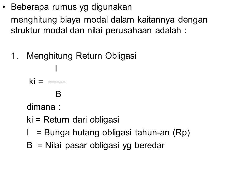 Beberapa rumus yg digunakan menghitung biaya modal dalam kaitannya dengan struktur modal dan nilai perusahaan adalah : 1.Menghitung Return Obligasi I