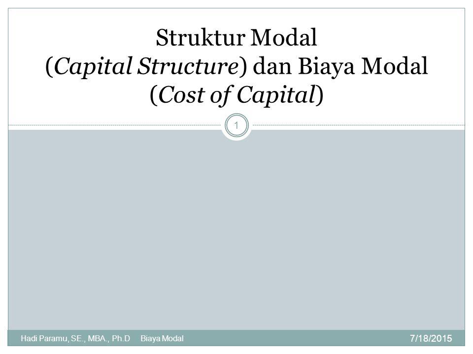 Capital Structure 7/18/2015 Hadi Paramu, SE., MBA., Ph.D Biaya Modal 2 Perimbangan antara hutang jangka panjang (debt financing) dan modal sendiri (equity financing).