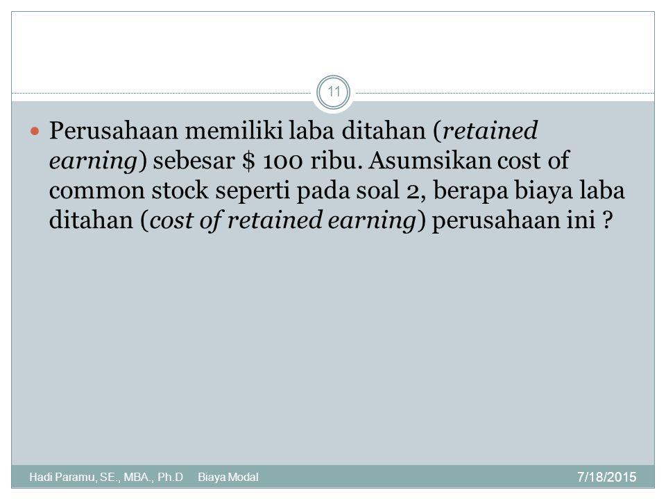7/18/2015 Hadi Paramu, SE., MBA., Ph.D Biaya Modal 11 Perusahaan memiliki laba ditahan (retained earning) sebesar $ 100 ribu. Asumsikan cost of common