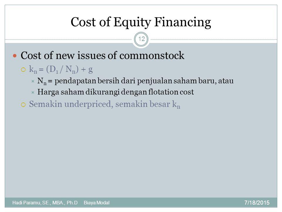 Cost of Equity Financing 7/18/2015 Hadi Paramu, SE., MBA., Ph.D Biaya Modal 12 Cost of new issues of commonstock  k n = (D 1 / N n ) + g  N n = pend