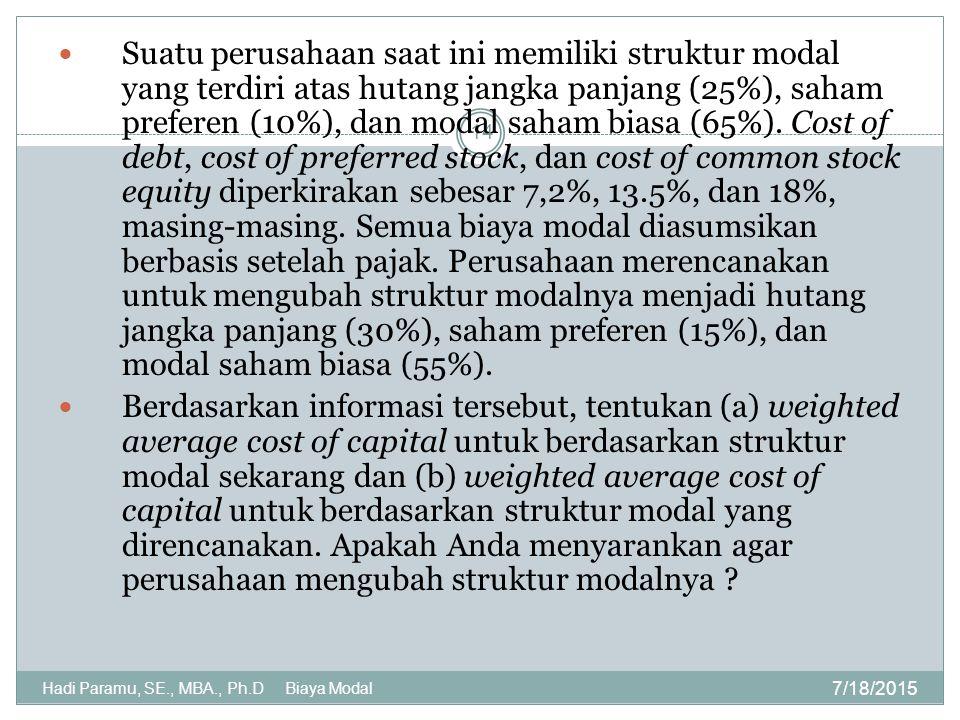 7/18/2015 Hadi Paramu, SE., MBA., Ph.D Biaya Modal 14 Suatu perusahaan saat ini memiliki struktur modal yang terdiri atas hutang jangka panjang (25%),