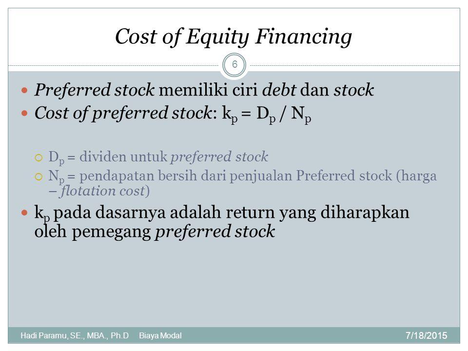 Cost of Equity Financing 7/18/2015 Hadi Paramu, SE., MBA., Ph.D Biaya Modal 6 Preferred stock memiliki ciri debt dan stock Cost of preferred stock: k