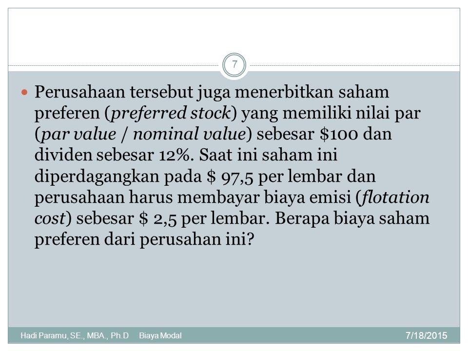 7/18/2015 Hadi Paramu, SE., MBA., Ph.D Biaya Modal 7 Perusahaan tersebut juga menerbitkan saham preferen (preferred stock) yang memiliki nilai par (pa