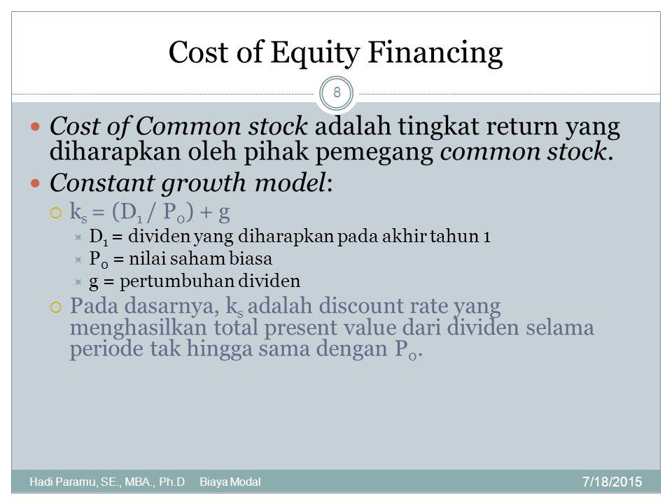 Cost of Equity Financing 7/18/2015 Hadi Paramu, SE., MBA., Ph.D Biaya Modal 8 Cost of Common stock adalah tingkat return yang diharapkan oleh pihak pe