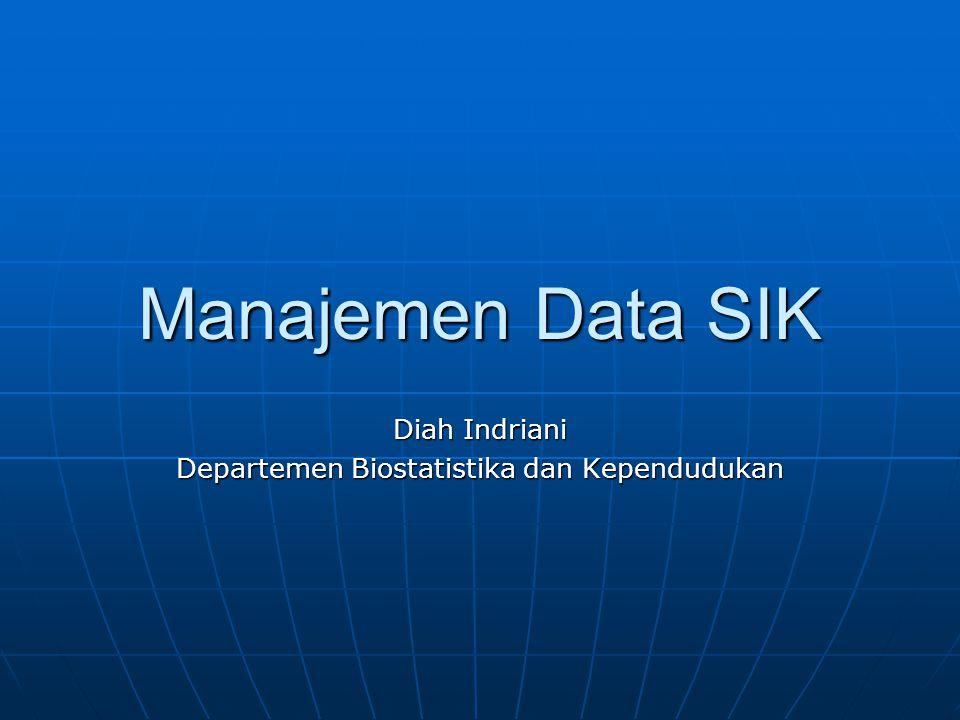 Manajemen Data SIK Diah Indriani Departemen Biostatistika dan Kependudukan