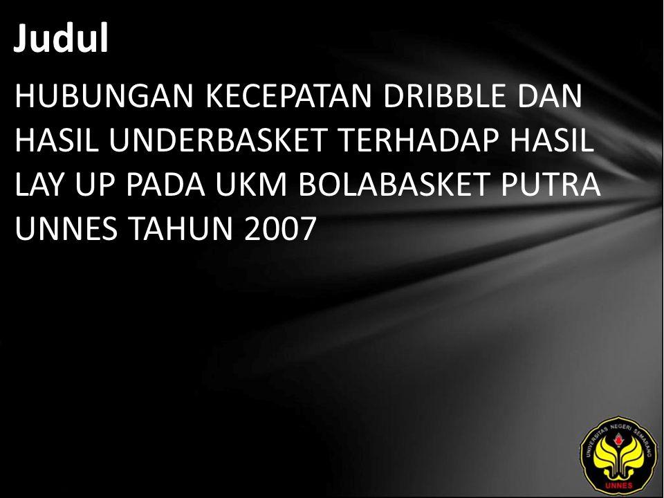 Judul HUBUNGAN KECEPATAN DRIBBLE DAN HASIL UNDERBASKET TERHADAP HASIL LAY UP PADA UKM BOLABASKET PUTRA UNNES TAHUN 2007