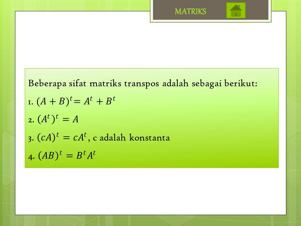 1.Diketahui matriks- matriks : dan Tentukan nilai a, b, c dan d, jika A = B Penyelesaian : A = B a = 3c = 8 b + 2 = 7d – 4 = 1 b = 5 d = 5 Jadi, nilai a = 3, b = 5, c = 8, d = 5 MATRIKS