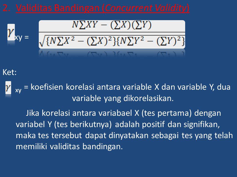 2.Validitas Bandingan (Concurrent Validity) xy = Ket: xy = koefisien korelasi antara variable X dan variable Y, dua variable yang dikorelasikan. Jika