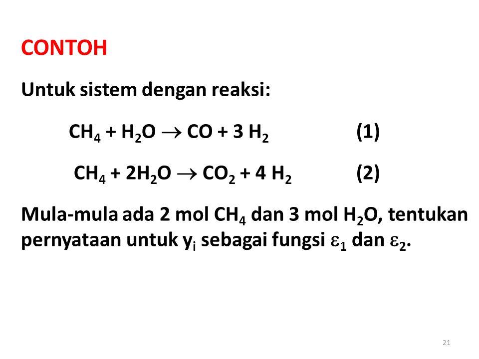 CONTOH Untuk sistem dengan reaksi: CH 4 + H 2 O  CO + 3 H 2 (1) CH 4 + 2H 2 O  CO 2 + 4 H 2 (2) Mula-mula ada 2 mol CH 4 dan 3 mol H 2 O, tentukan pernyataan untuk y i sebagai fungsi  1 dan  2.