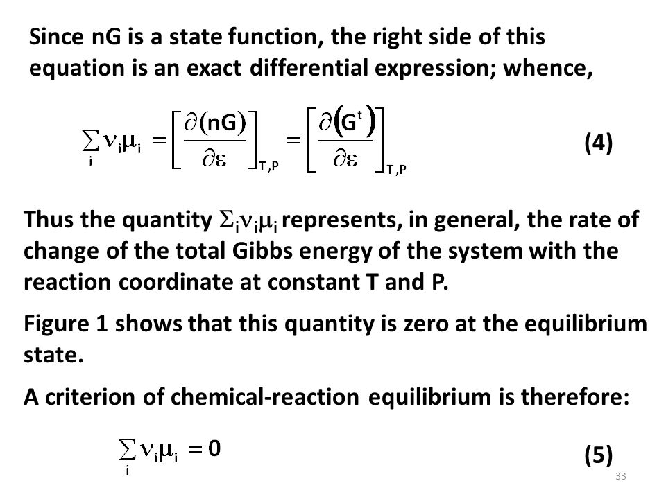 Since nG is a state function, the right side of this equation is an exact differential expression; whence, Thus the quantity  i i  i represents, in general, the rate of change of the total Gibbs energy of the system with the reaction coordinate at constant T and P.
