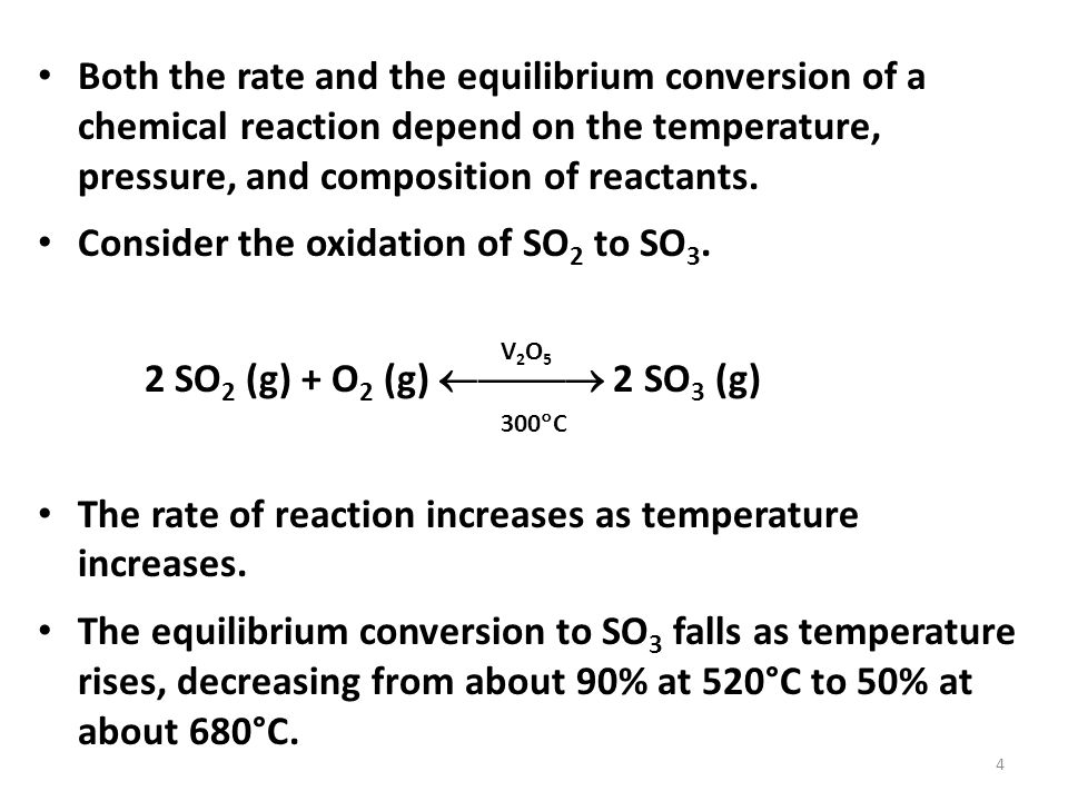 Both the rate and the equilibrium conversion of a chemical reaction depend on the temperature, pressure, and composition of reactants.