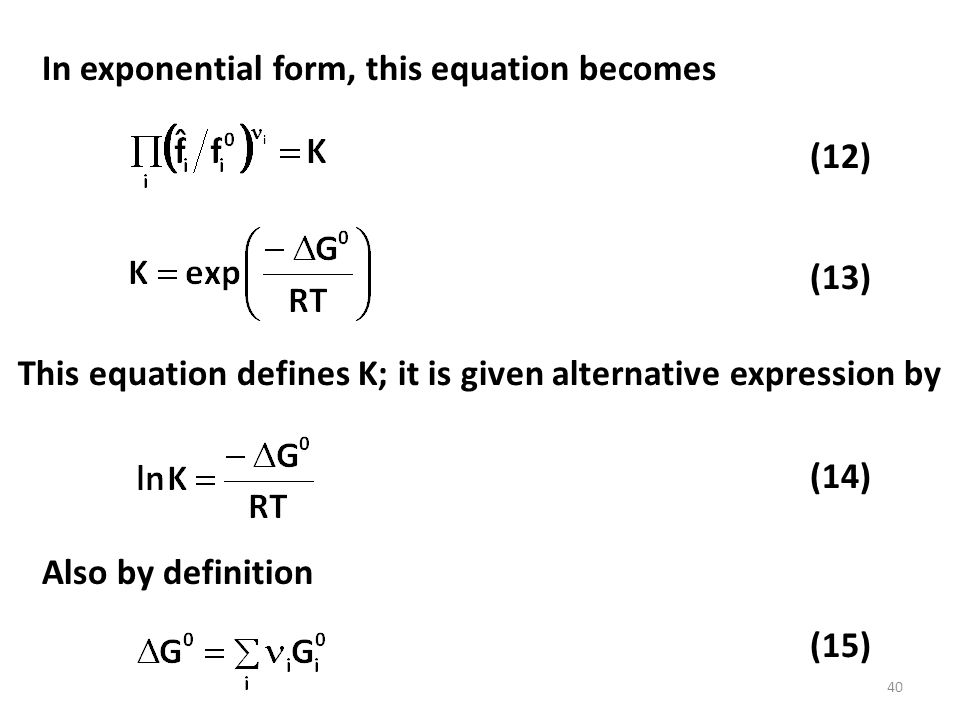 In exponential form, this equation becomes (12) This equation defines K; it is given alternative expression by Also by definition (13) (14) (15) 40