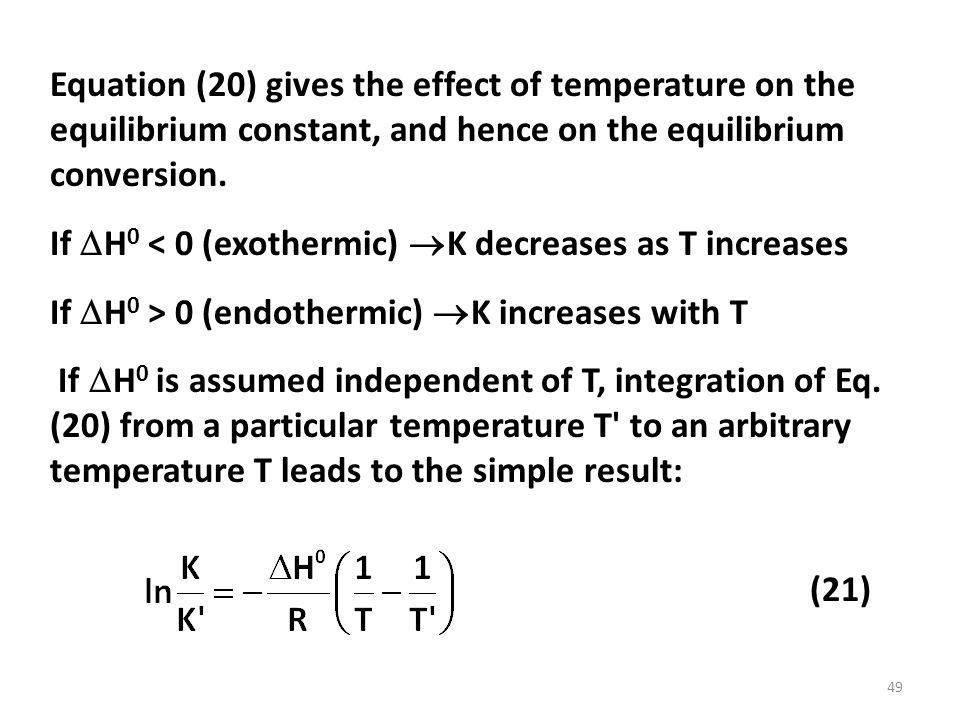 Equation (20) gives the effect of temperature on the equilibrium constant, and hence on the equilibrium conversion.
