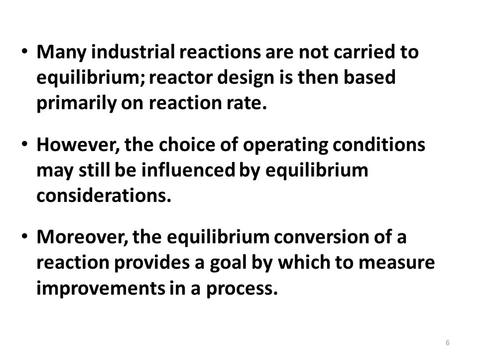 Many industrial reactions are not carried to equilibrium; reactor design is then based primarily on reaction rate.