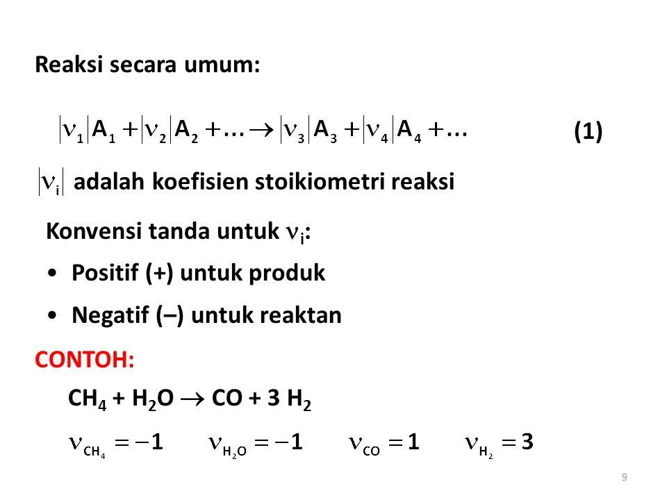 Reaksi secara umum: adalah koefisien stoikiometri reaksi Konvensi tanda untuk i : Positif (+) untuk produk Negatif (–) untuk reaktan CONTOH: CH 4 + H 2 O  CO + 3 H 2 (1) 9