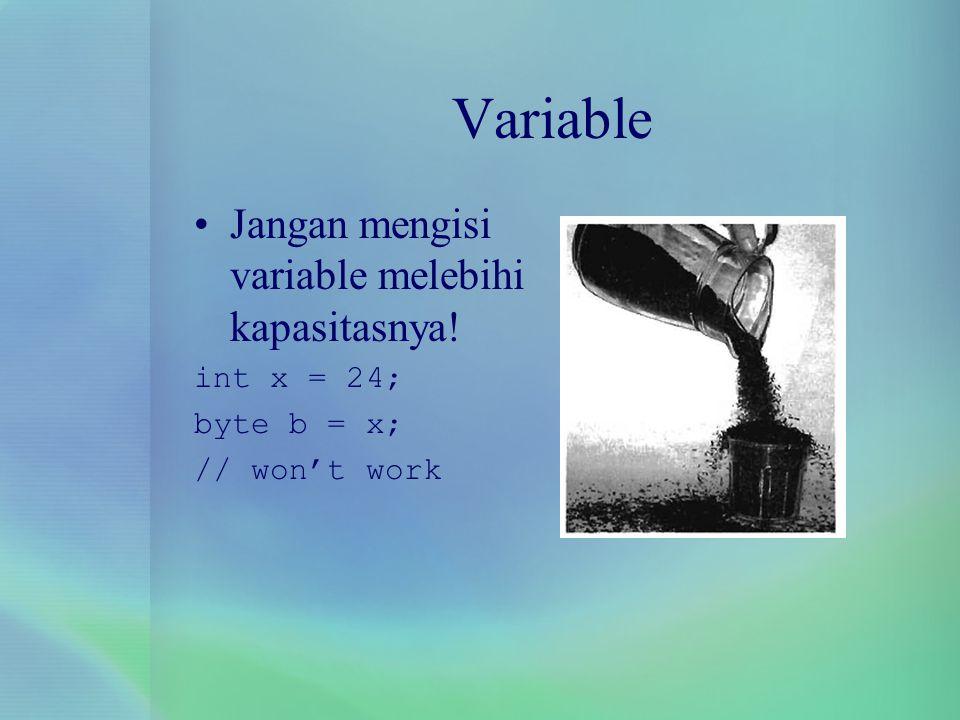 Jangan mengisi variable melebihi kapasitasnya! int x = 24; byte b = x; // won't work