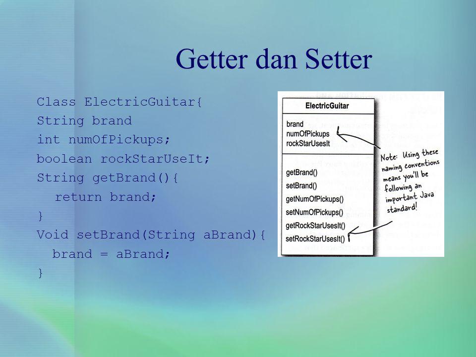 Getter dan Setter Class ElectricGuitar{ String brand int numOfPickups; boolean rockStarUseIt; String getBrand(){ return brand; } Void setBrand(String