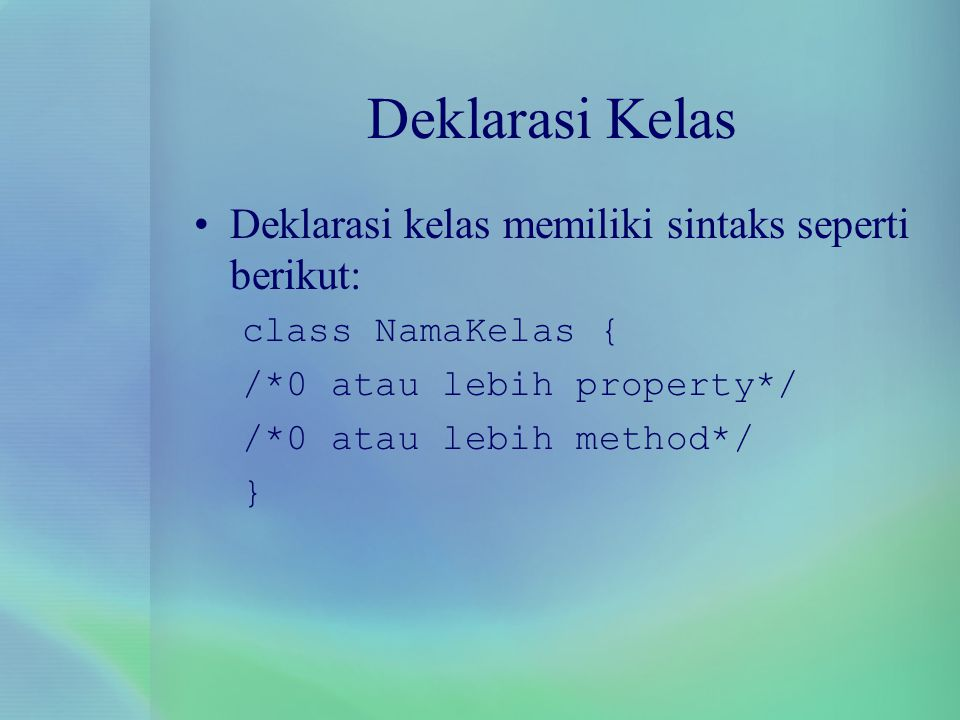 Property Deklarasi/definisi property: –Tipedata namaproperty; Tipe data adalah tipe data primitif atau kelas int x; Point p;