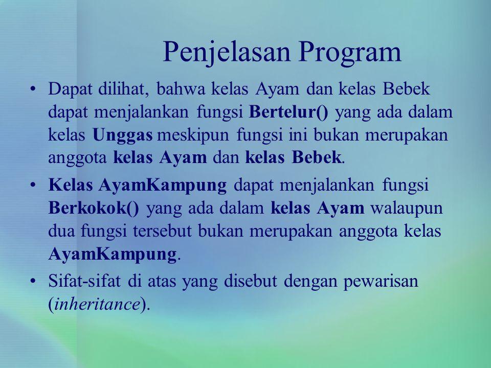 Penjelasan Program Dapat dilihat, bahwa kelas Ayam dan kelas Bebek dapat menjalankan fungsi Bertelur() yang ada dalam kelas Unggas meskipun fungsi ini
