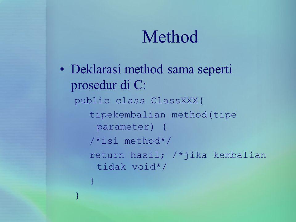 Method Deklarasi method sama seperti prosedur di C: public class ClassXXX{ tipekembalian method(tipe parameter) { /*isi method*/ return hasil; /*jika